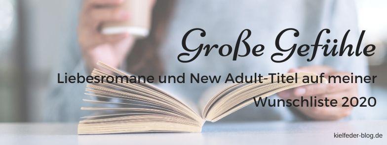 Große Gefühle Liebesromane und New Adult Titel auf meiner Wunschliste für 2020
