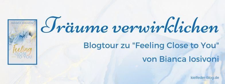 Blogtour zu Feeling Close to You von Bianca Iosivoni-Träume verwirklichen